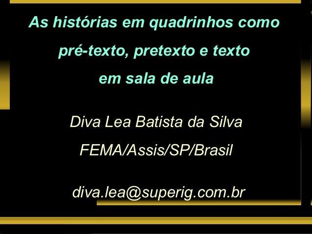 Lutar e vencer As histórias em quadrinhos como pré-texto, pretexto e texto em sala de aula Diva Lea Batista da Silva FEMA/...