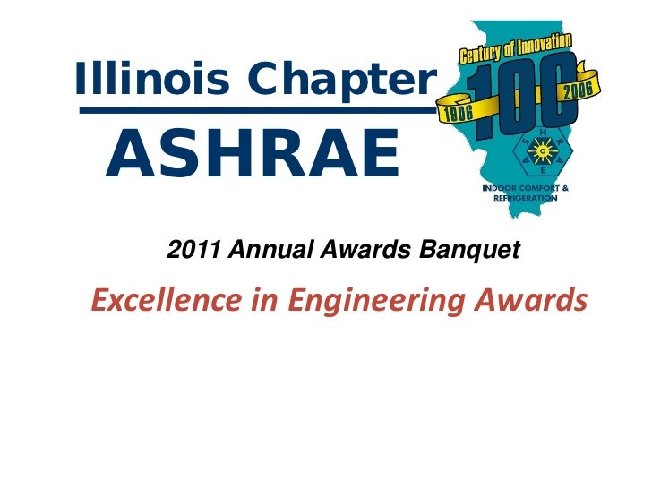 Illinois Chapter ASHRAE    2011 Annual Awards BanquetExcellence in Engineering Awards