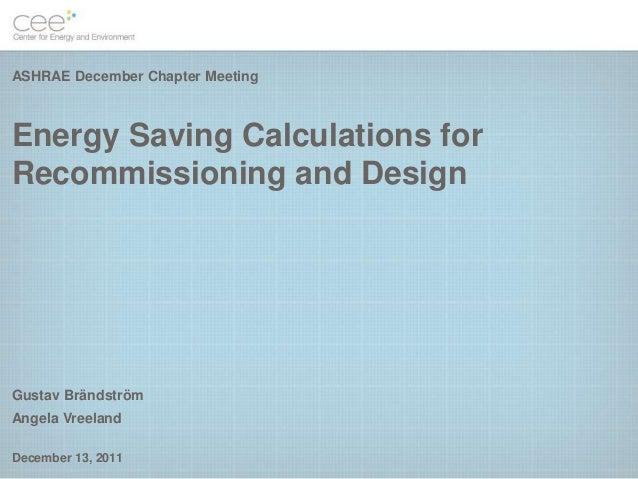 ASHRAE December Chapter MeetingEnergy Saving Calculations forRecommissioning and DesignGustav BrändströmAngela VreelandDec...
