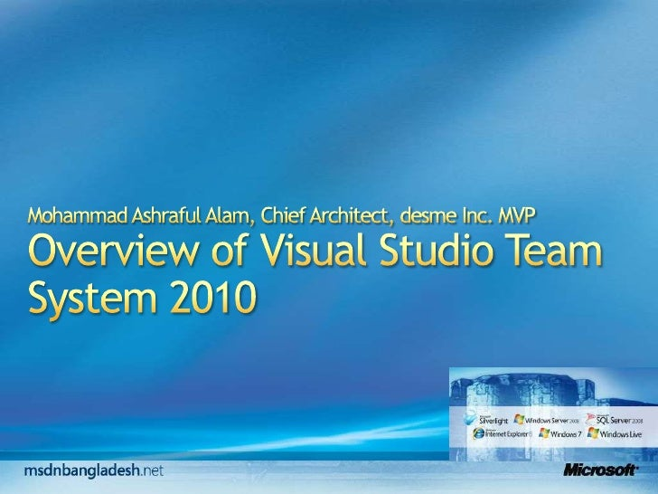 Mohammad Ashraful Alam, Chief Architect, desme Inc. MVPOverview of Visual Studio Team System 2010<br />