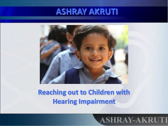 ASHRAY AKRUTI Reaching out to Children with Hearing Impairment