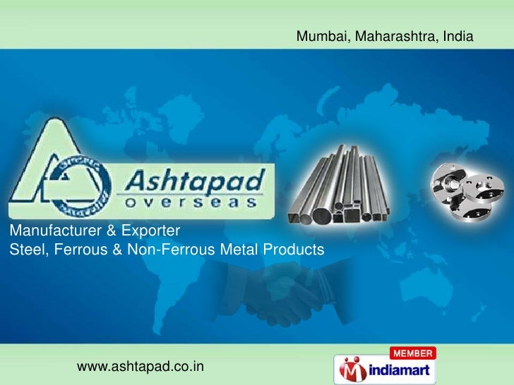 Mumbai, Maharashtra, India <br />Manufacturer & Exporter<br />Steel, Ferrous & Non-Ferrous Metal Products<br />