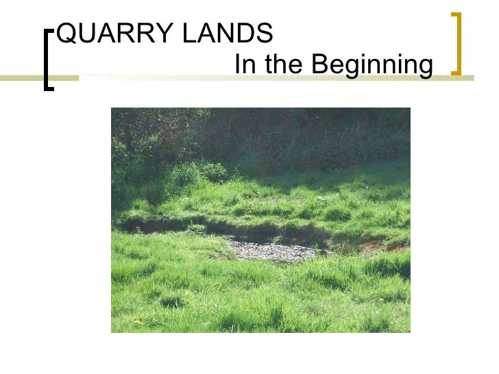 QUARRY LANDS   In the Beginning