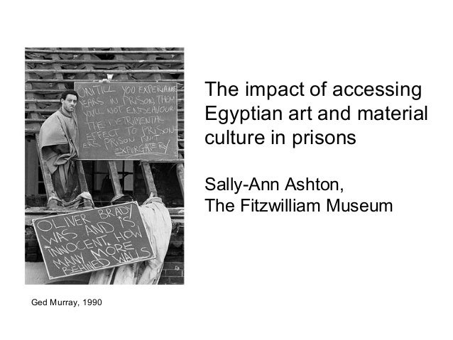 The impact of accessingEgyptian art and materialculture in prisonsSally-Ann Ashton,The Fitzwilliam MuseumGed Murray, 1990
