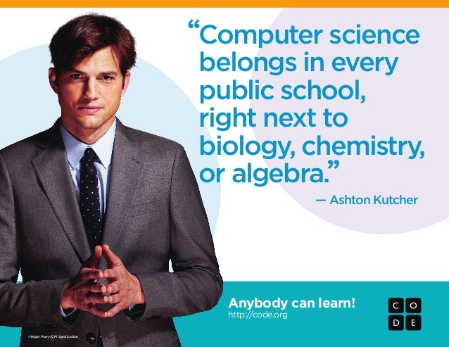 "Anybody can learn! http://code.org — Ashton Kutcher "" Computer science belongs in every public school, right next to biolo..."