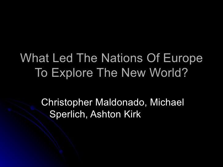 What Led The Nations Of Europe To Explore The New World? Christopher Maldonado, Michael  Sperlich, Ashton Kirk