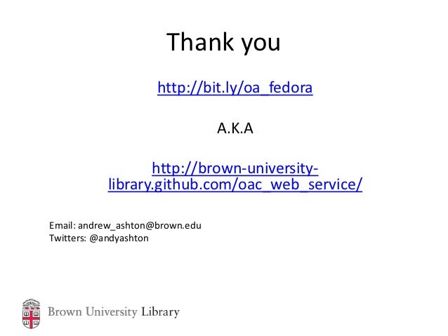 Thank you                     http://bit.ly/oa_fedora                                 A.K.A                  http://brown-...