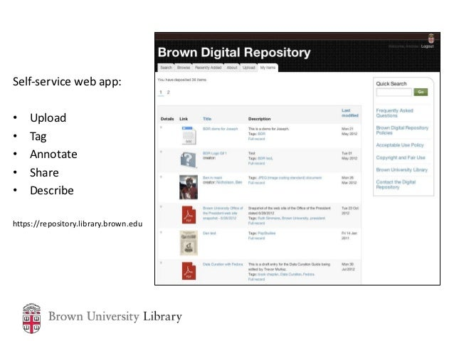 Self-service web app:•   Upload•   Tag•   Annotate•   Share•   Describehttps://repository.library.brown.edu