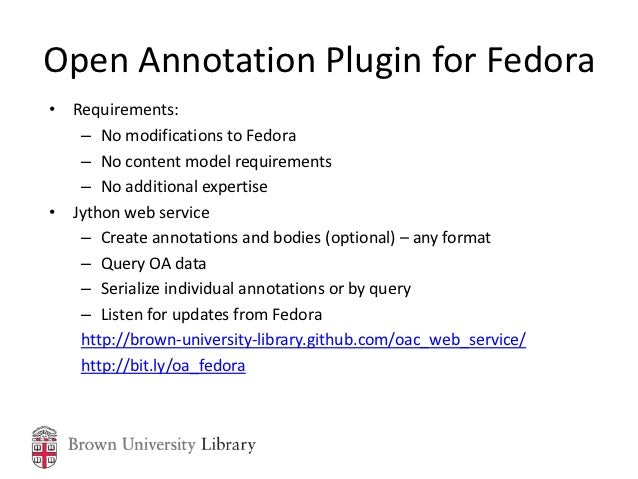 Open Annotation Plugin for Fedora• Requirements:   – No modifications to Fedora   – No content model requirements   – No a...