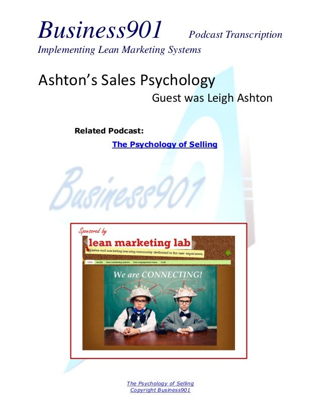 Business901  Podcast Transcription Implementing Lean Marketing Systems  Ashton's Sales Psychology Guest was Leigh Ashton R...