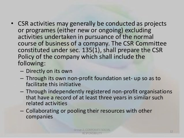 • CSR activities may generally be conducted as projects  or programes (either new or ongoing) excluding  activities undert...