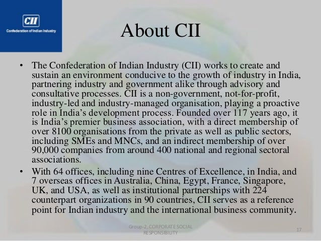 About CII  • The Confederation of Indian Industry (CII) works to create and  sustain an environment conducive to the growt...