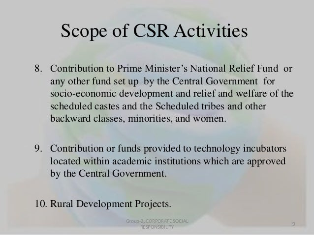 Scope of CSR Activities  8. Contribution to Prime Minister's National Relief Fund or  any other fund set up by the Central...