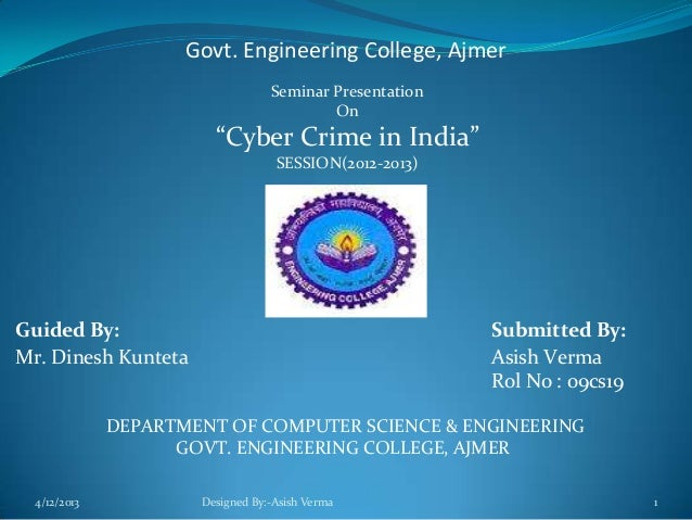 """Govt. Engineering College, Ajmer Seminar Presentation On """"Cyber Crime in India"""" SESSION(2012-2013) Guided By: Submitted By..."""