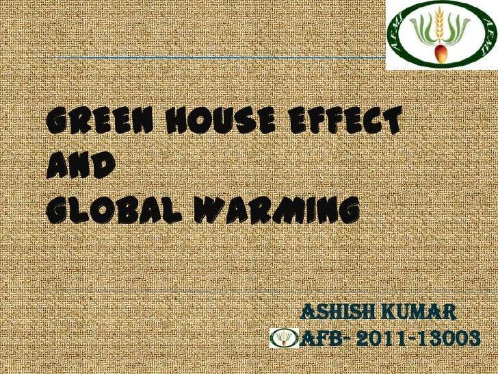 GREEN HOUSE EFFECTANDGLOBAL WARMING            ASHISH KUMAR            AFB- 2011-13003