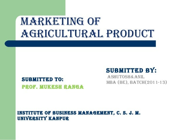 MARKETING OF AGRICULTURAL PRODUCT                                SUbMITTED by:                                AShUTOSh&ANI...