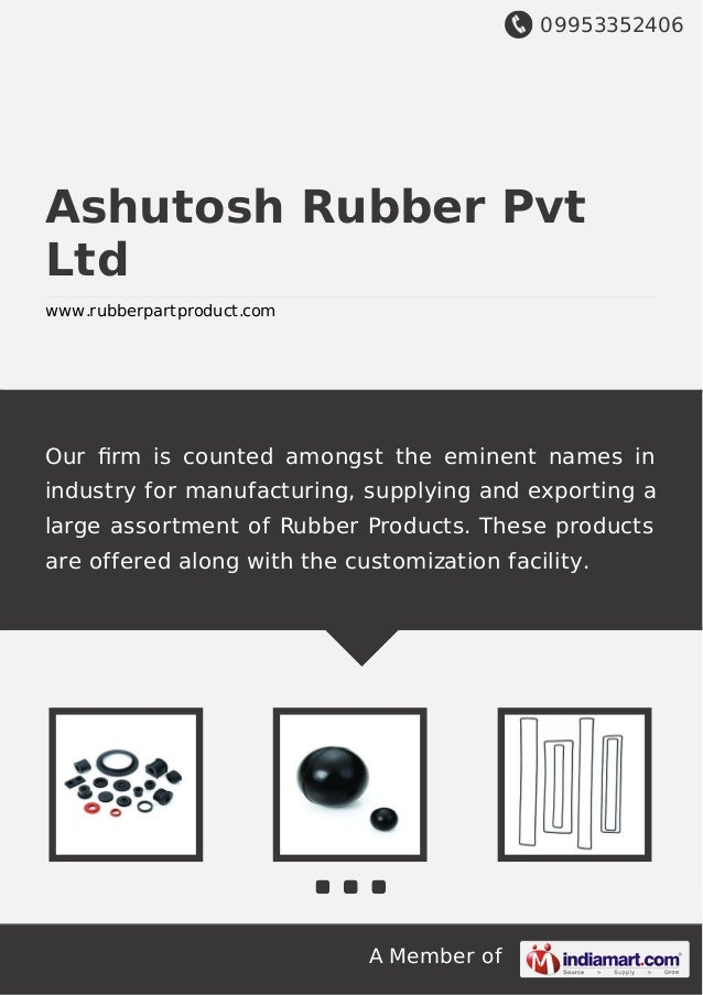 09953352406 A Member of Ashutosh Rubber Pvt Ltd www.rubberpartproduct.com Our firm is counted amongst the eminent names in ...
