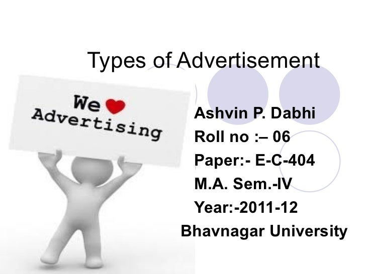 Types of Advertisement Ashvin P. Dabhi Roll no :– 06 Paper:- E-C-404 M.A. Sem.-IV Year:-2011-12 Bhavnagar University
