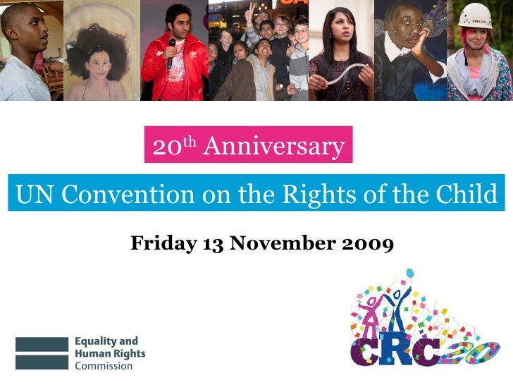 20 th  Anniversary UN Convention on the Rights of the Child Friday 13 November 2009