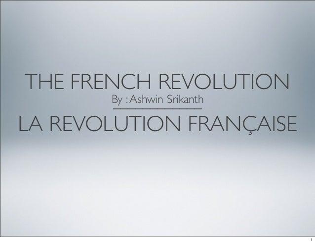 THE FRENCH REVOLUTION____________LA REVOLUTION FRANÇAISEBy :Ashwin Srikanth1