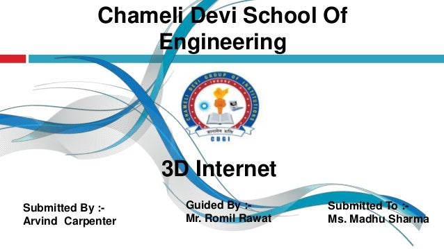 Chameli Devi School Of Engineering  3D Internet Submitted By :Arvind Carpenter  Guided By :Mr. Romil Rawat  Submitted To :...