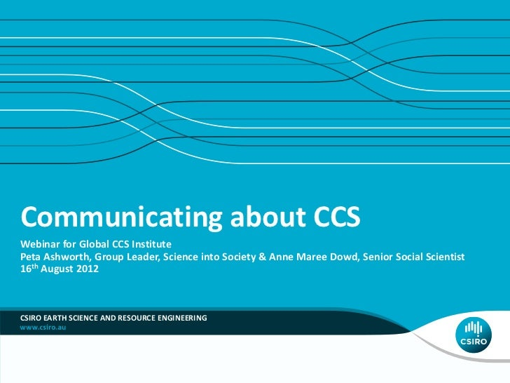 Communicating about CCSWebinar for Global CCS InstitutePeta Ashworth, Group Leader, Science into Society & Anne Maree Dowd...
