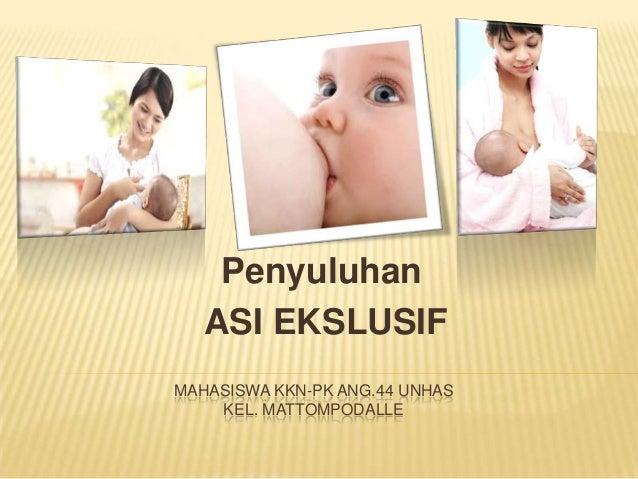 MAHASISWA KKN-PK ANG.44 UNHAS KEL. MATTOMPODALLE Penyuluhan ASI EKSLUSIF