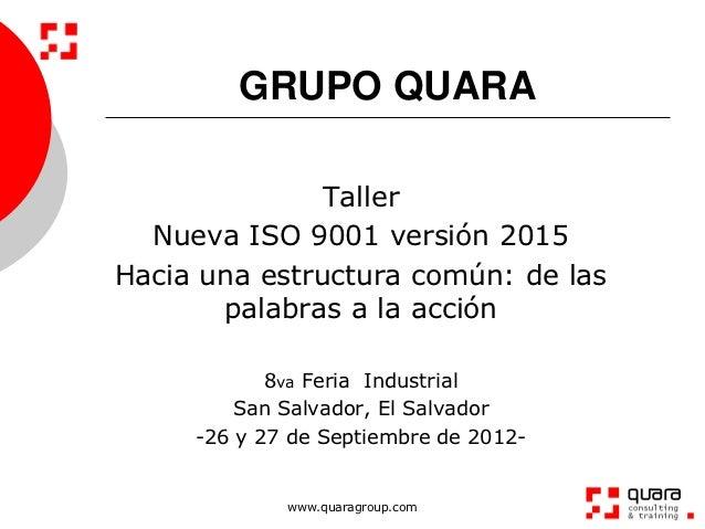 GRUPO QUARA               Taller  Nueva ISO 9001 versión 2015Hacia una estructura común: de las       palabras a la acción...