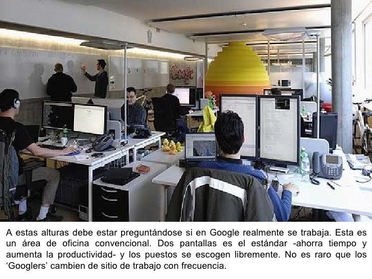 A estas alturas debe estar preguntándose si en Google realmente se trabaja. Esta es un área de oficina convencional. Dos p...