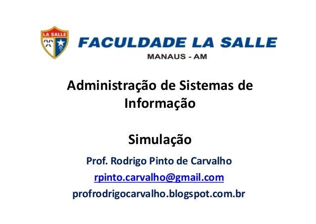 Administração de Sistemas de Informação Simulação Prof. Rodrigo Pinto de Carvalho rpinto.carvalho@gmail.com profrodrigocar...