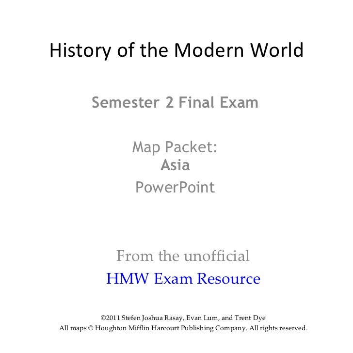 History of the Modern World Semester 2 Final Exam Map Packet: Asia PowerPoint From the unofficial HMW Exam Resource ©2011 ...