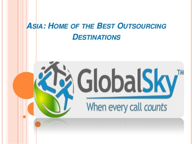 ASIA: HOME OF THE BEST OUTSOURCING           DESTINATIONS