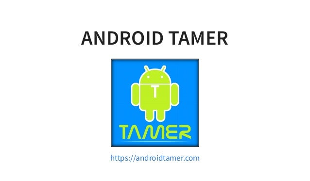 ANDROID TAMER https://androidtamer.com