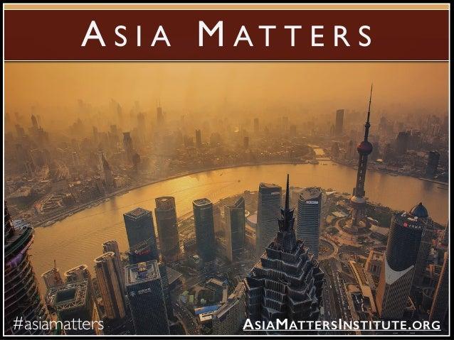 A S I A M A T T E R S #asiamatters ASIAMATTERSINSTITUTE.ORG