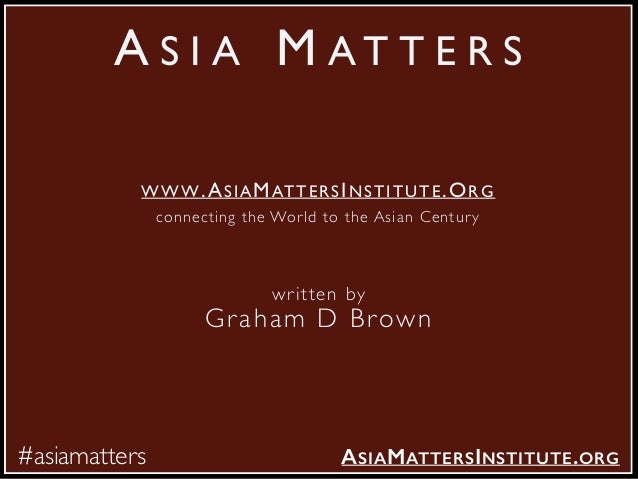 The Asia Matters Report by Graham D Brown Slide 3