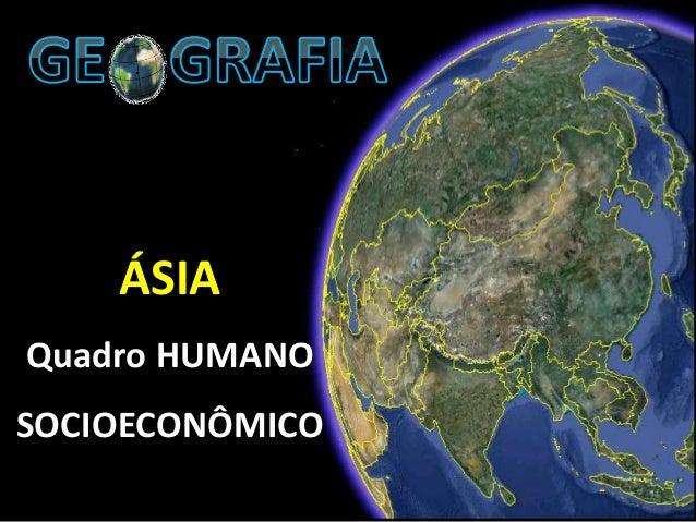  Prof.º Luciano Pessanha www.lucianopessanhageo.blogspot.com ÁSIA Quadro HUMANO SOCIOECONÔMICO