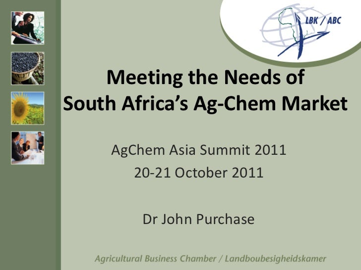 Meeting the Needs ofSouth Africa's Ag-Chem Market    AgChem Asia Summit 2011       20-21 October 2011        Dr John Purch...