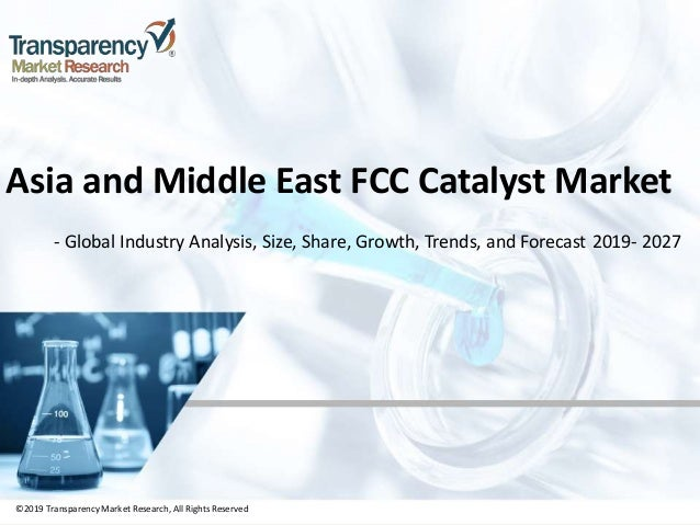 ©2019 TransparencyMarket Research,All Rights Reserved Asia and Middle East FCC Catalyst Market - Global Industry Analysis,...