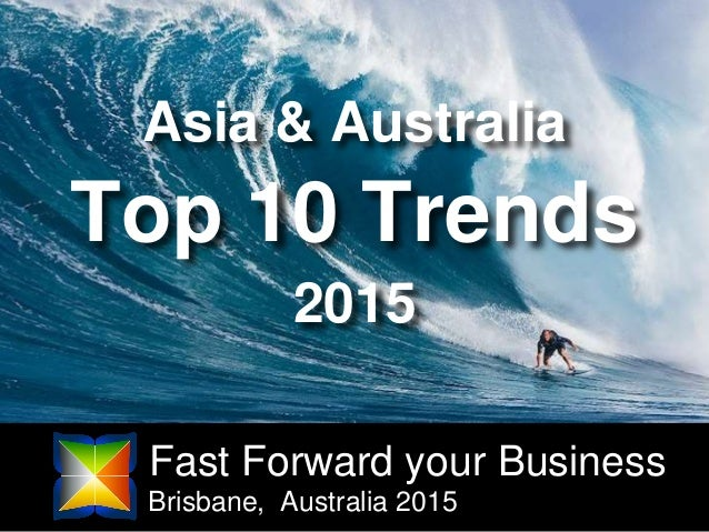 Fast Forward your Business Brisbane, Australia 2015 Top 10 Trends Asia & Australia 2015