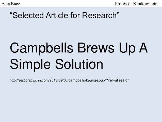 "Asia Baez  Professor Klinkowstein  ""Selected Article for Research""  Campbells Brews Up A Simple Solution http://eatocracy...."