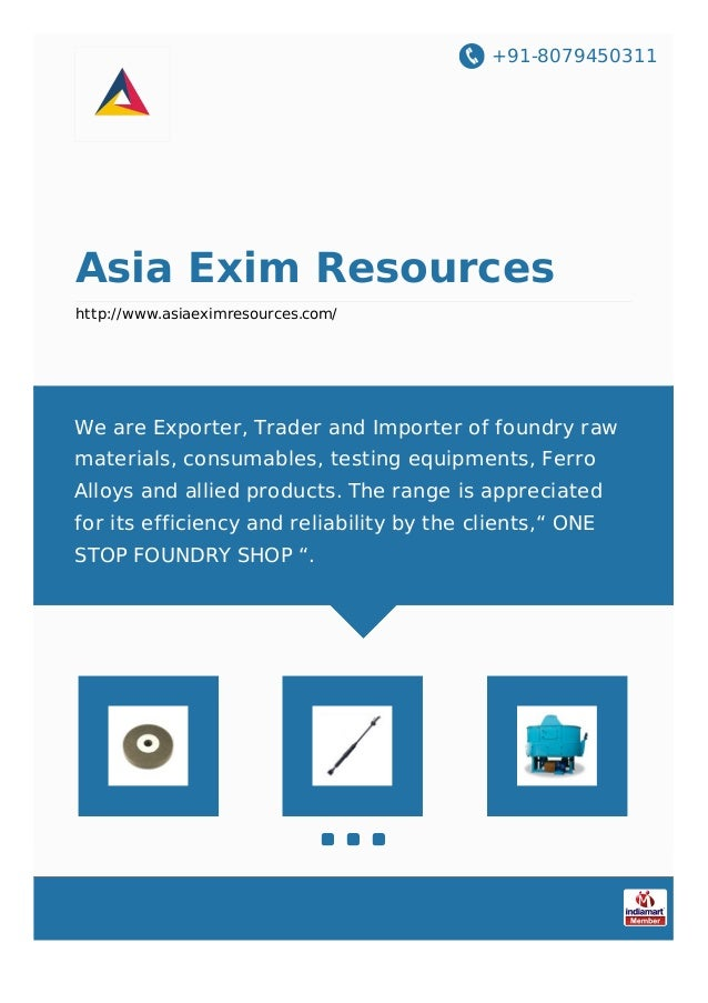 +91-8079450311 Asia Exim Resources http://www.asiaeximresources.com/ We are Exporter, Trader and Importer of foundry raw m...