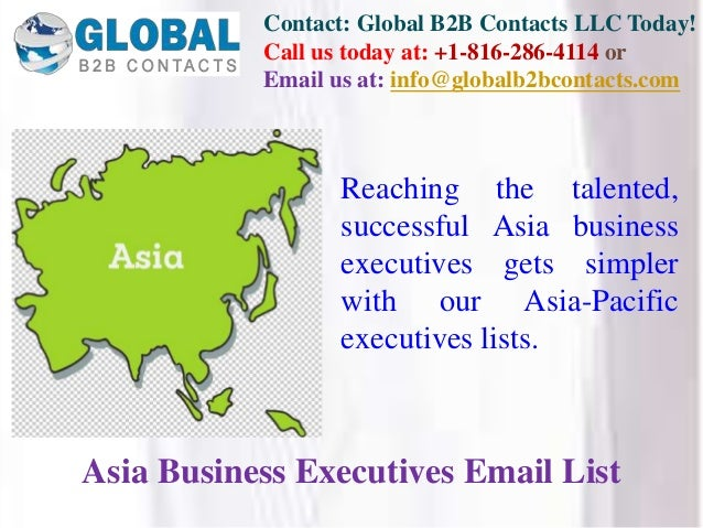 Contact: Global B2B Contacts LLC Today! Call us today at: +1-816-286-4114 or Email us at: info@globalb2bcontacts.com Asia ...