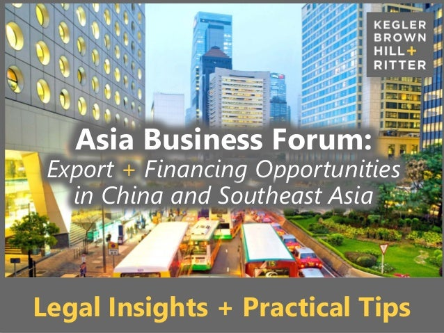 z z Asia Business Forum: Export + Financing Opportunities in China and Southeast Asia Legal Insights + Practical Tips