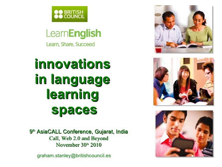 innovations  in language  learning  spaces graham.stanley@britishcouncil.es  9 th  AsiaCALL Conference, Gujarat, India Cal...