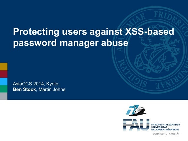 Protecting users against XSS-based password manager abuse AsiaCCS 2014, Kyoto Ben Stock, Martin Johns