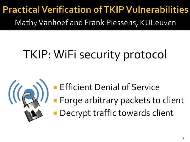  Efficient Denial of Service Forge arbitrary packets to client Decrypt traffic towards client1TKIP:WiFi security protocol