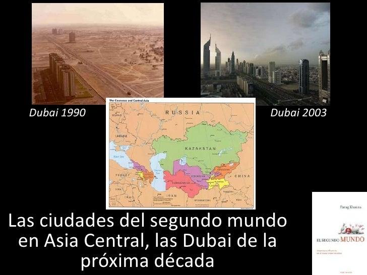 Dubai 1990                  Dubai 2003     Las ciudades del segundo mundo  en Asia Central, las Dubai de la          próxi...