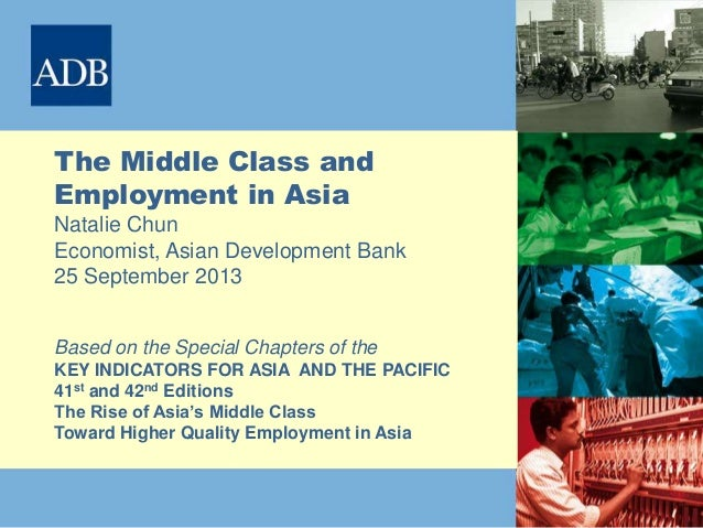 11 The Middle Class and Employment in Asia Natalie Chun Economist, Asian Development Bank 25 September 2013 Based on the S...