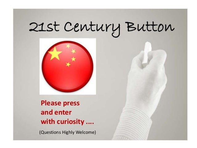 21st Century Button Please press and enter with curiosity .... (Questions Highly Welcome)