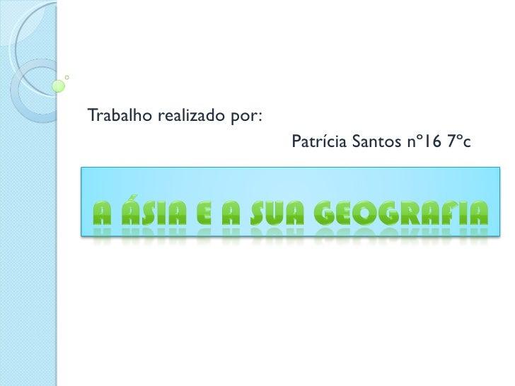 Trabalho realizado por: Patrícia Santos nº16 7ºc